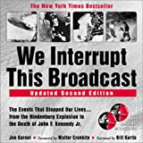 We Interrupt This Broadcast: The Events That Stopped Our Lives...from the Hindenburg to the Death of John F. Kennedy Jr. (2nd Edition)