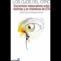 LOS OJOS DEL OTRO. Encuentros restaurativos entre víctimas y ex miembros de ETA (Fuera de colección nº 23)