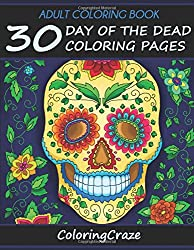 Adult Coloring Book: 30 Day Of The Dead Coloring Pages, Dia De Los Muertos (Anti Stress Coloring Books For Grown-ups)