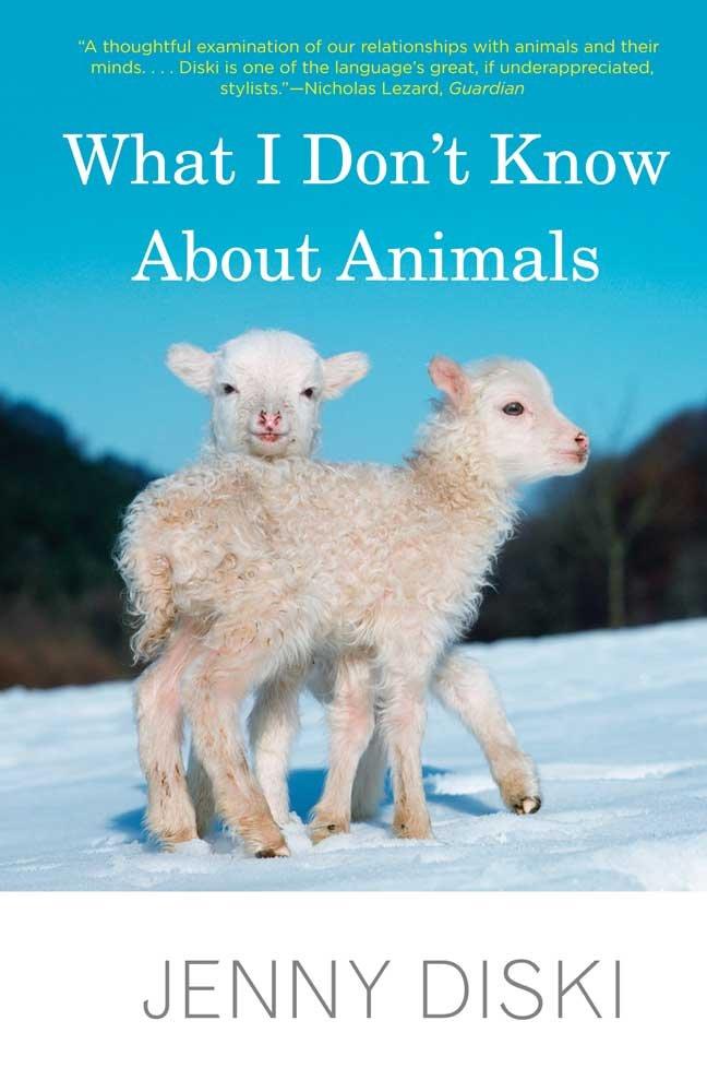 what i don t know about animals jenny diski 9780300188035 amazon
