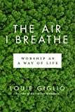 The Air I Breathe: Worship as a Way of Life (Lifechange Books)