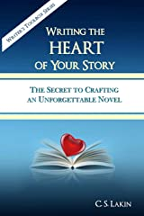 Writing the Heart of Your Story: The Secret to Crafting an Unforgettable Novel (Writer's Toolbox Series) (Volume 1) Paperback