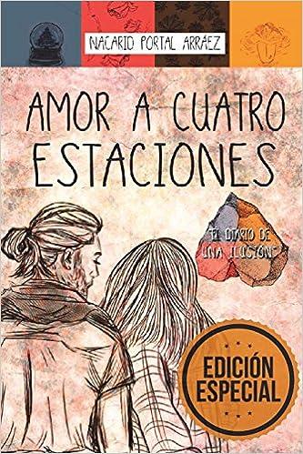 Amor a Cuatro Estaciones: El Diario De Una Ilusión: Amazon.es: Nacarid Portal Arráez: Libros