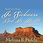 Mail Order Bride: In Sickness and in Health: A Mail Order Brides Western Romance | Melissa R. Fields