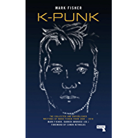 K-Punk: The Collected and Unpublished Writings of Mark Fisher (2004-2016) (English Edition)