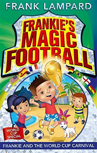 Frankie and the World Cup Carnival: Book 6 (Frankie's Magic Football) by Frank Lampard (2014-05-01)