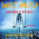 Ignorance Is Not Bliss: Sweet Melissa, Book 1 Audiobook by Susan Segovia-Munoz Narrated by Dana Dae
