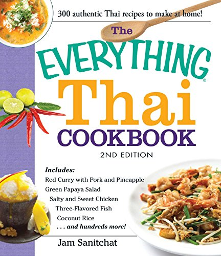 The Everything Thai Cookbook: Includes Red Curry with Pork and Pineapple, Green Papaya Salad, Salty and Sweet Chicken, Three-Flavored Fish, Coconut Rice, and hundreds more! (Everything®) by Jam Sanitchat