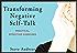 Transforming Negative Self-Talk: Practical, Effective Exercises