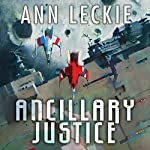 Ancillary Justice: The Imperial Radch series, Book 1 | Ann Leckie