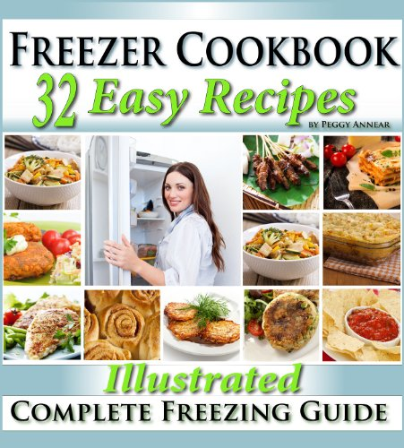 Freezer Cookbook: Complete Freezer Meals Cookbook with Illustrated Make Ahead Lunch & Dinner Recipes by [Annear, Peggy]
