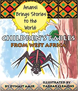 Anansi brings stories to the world childrens fables from west anansi brings stories to the world childrens fables from west africa by amir fandeluxe Image collections