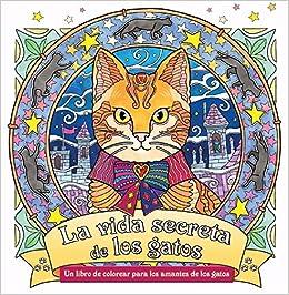 La Vida Secreta De Los Gatos Libros formato especial: Amazon.es: Honoel A. Ibardolaza, Editorial Alma: Libros