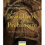 Le beau livre de la préhistoire : De Toumaï à Lascaux 4 (Les Beaux Livres du Savoir) (French Edition)