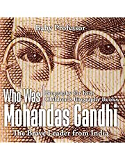 Who Was Mohandas Gandhi: The Brave Leader from India: Biography for Kids (Children's Biography Books)