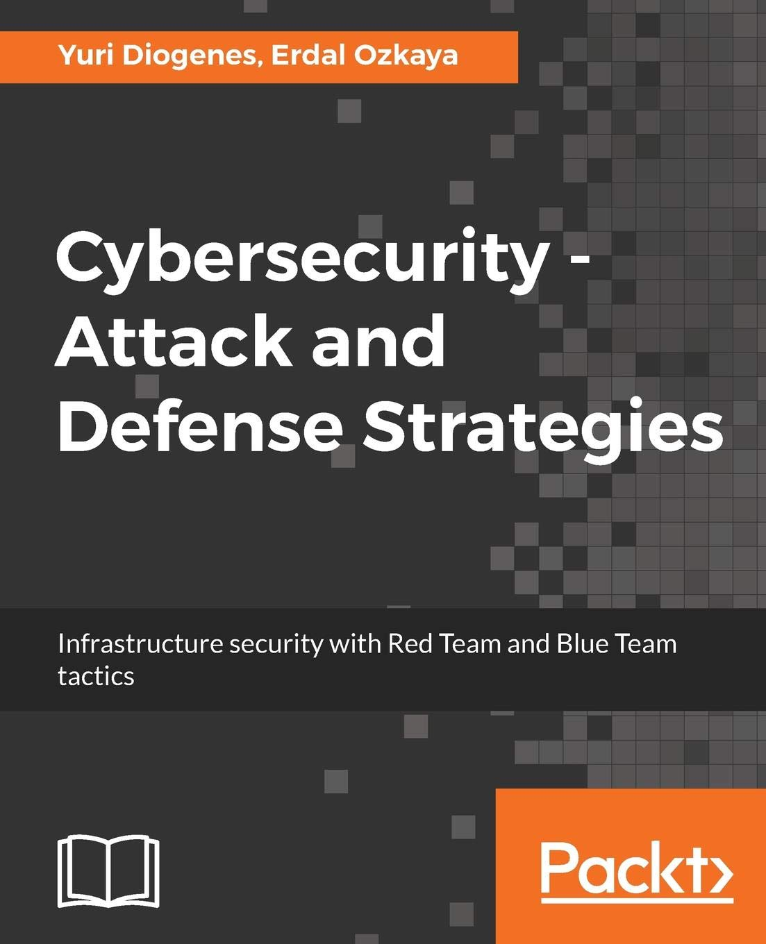 Cybersecurity – Attack And Defense Strategies  Infrastructure Security With Red Team And Blue Team Tactics  English Edition