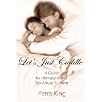 Let's Just Cuddle: A Guide to Intimacy with a Sex Abuse Survivor (English Edition)