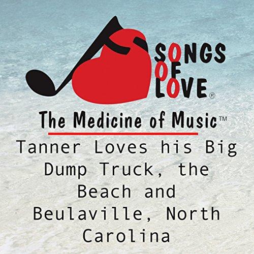 Dump Love Trucks - Tanner Loves His Big Dump Truck, the Beach and Beulaville, North Carolina