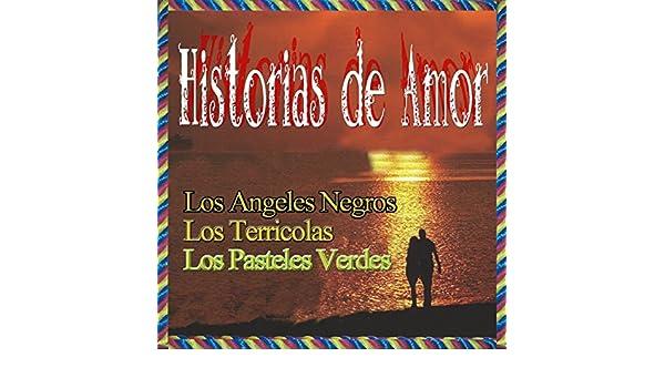 Historias de Amor by Los Terricolas and Los Pasteles Verdes Los Angeles Negros on Amazon Music - Amazon.com