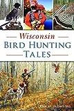 Wisconsin Bird Hunting Tales (Sports)