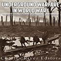 Underground Warfare in World War I: The History and Legacy of the Fighting Beneath and Between the Trenches Audiobook by  Charles River Editors Narrated by Bill Hare