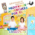 Lolli and the Magical Kitchen: Meditation Adventures for Kids, Book 6 | Elena Paige