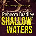 Shallow Waters: Hannah Robbins, Book 1 Audiobook by Rebecca Bradley Narrated by Colleen Prendergast
