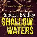 Shallow Waters: Hannah Robbins, Book 1 Hörbuch von Rebecca Bradley Gesprochen von: Colleen Prendergast