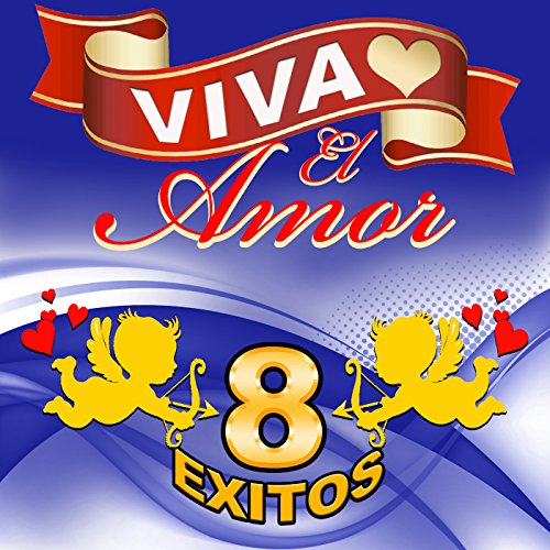 Viva El Amor 8 Exitos
