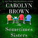 The Sometimes Sisters Audiobook by Carolyn Brown Narrated by Brittany Pressley