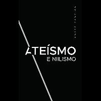 Ateísmo & Niilismo: Reflexões sobre a morte de deus (Trilogia do Nada Livro 3)