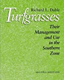Turfgrasses : Their Management and Use in the Southern Zone, Duble, Richard L., 0890966478