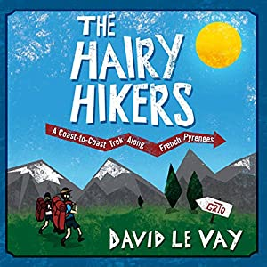 The Hairy Hikers: A Coast-to-Coast Trek Along the French Pyrenees Audiobook