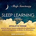 Athletic Edge, Excel at Sports, Mental Toughness and Extreme Focus: Sleep Learning, Guided Self Hypnosis, Meditation and Affirmations Speech by Jupiter Productions Narrated by Anna Thompson
