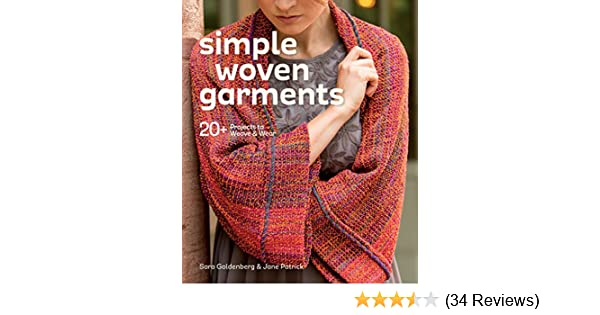 66a30f70e94b Simple Woven Garments: 20+ Projects to Weave & Wear: Sara Goldenberg, Jane  Patrick: 9781620336175: Amazon.com: Books