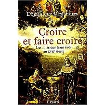 CROIRE ET FAIRE CROIRE : MISSIONS FRANÇAISES XVII