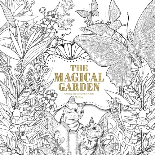 The Magical Garden: Creative Art Therapy For Adults (Creative Colouring  Books For Grown-Ups) (Volume 2): King, Mel, Illustrators, Various:  9781539163428: Amazon.com: Books