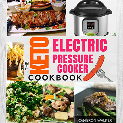 KETO ELECTRIC PRESSURE COOKER COOKBOOK: Low Carb Recipes for Your Pressure Cooker by Cameron Walker