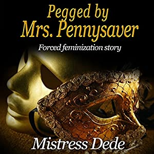 Pegged by Mrs. Pennysaver (Mistress Dede Forced Feminization Stories Series) Audiobook