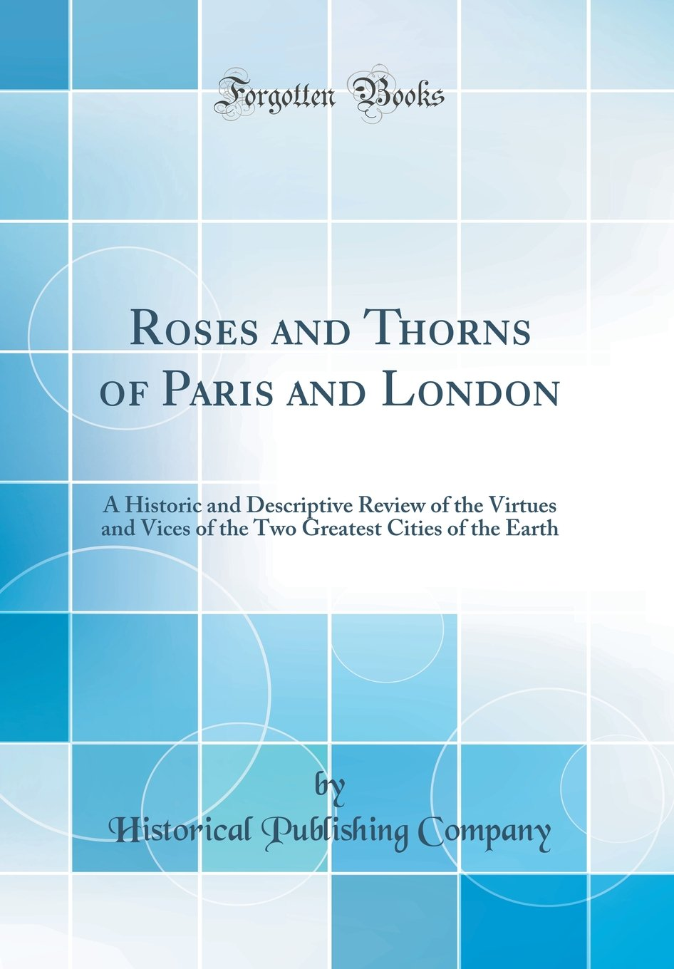 Download Roses and Thorns of Paris and London: A Historic and Descriptive Review of the Virtues and Vices of the Two Greatest Cities of the Earth (Classic Reprint) ebook