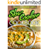 Slow Cooker Cookbook: Savory Breakfast, Soup, Stew, Chili, Dessert, Freezer Meals and 8 Hour Plus Recipes (Slow Cooker Recipes,Paleo Slow Cooker)