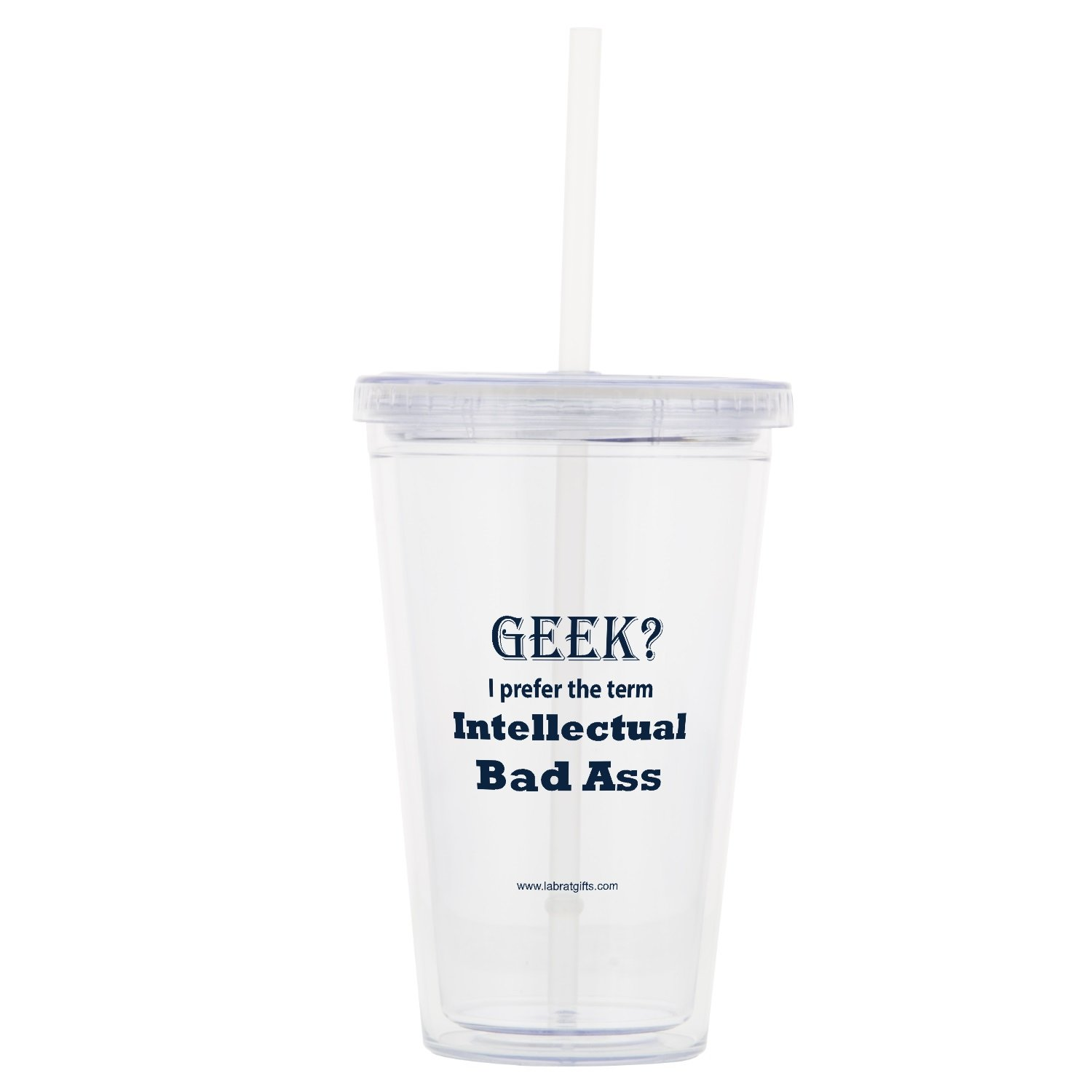 Funny Science Themed  ''Geek? I prefer the term Intellectual Bad Ass'' Tumbler, 16 oz.