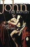 John the Baptist: Prophet And Disciple