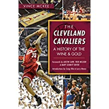 Cleveland Cavaliers, The: A History of the Wine & Gold (Sports)