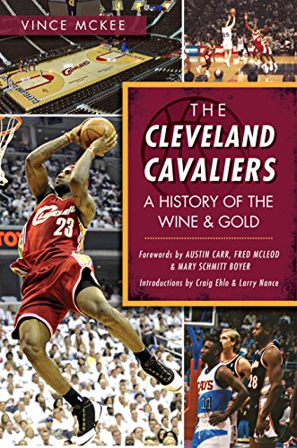 The Cleveland Cavaliers: A History of the Wine & Gold (Sports) - Vince Wines