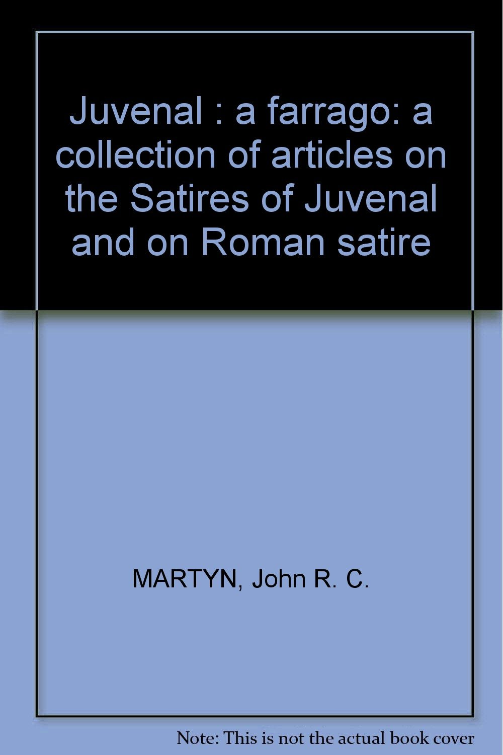 Juvenal A Farrago A Collection Of Articles On The Satires Of