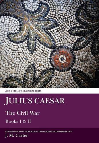Download Julius Caesar: The Civil War: Books I and II (Aris and Phillips Classical Texts) (Bk. 1 & 2) pdf