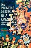 Las Industrias Culturales en la Argentina, Octavio Getino, 9505812620