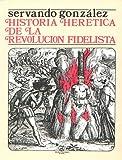 Historia Heretica de la Revolucion Fidelista, Servando Gonzalez, 0932367054