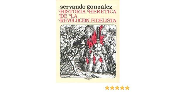Amazon.com: Historia Heretica De LA Revolucion Fidelista (9780932367051): Servando Gonzlez: Books